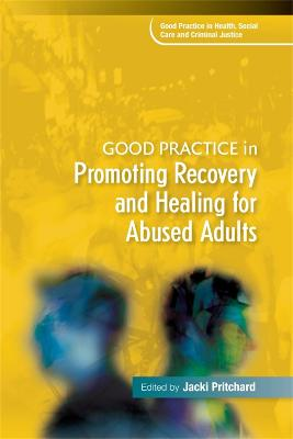 Good Practice in Promoting Recovery and Healing for Abused Adults by Jacki Pritchard