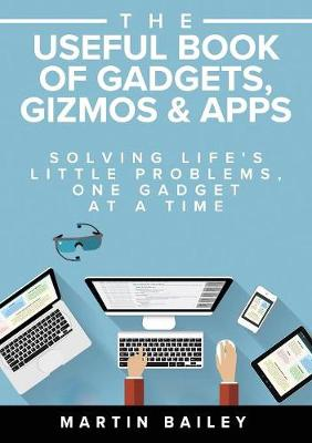 The Useful Book of Gadgets, Gizmos & Apps by Martin Bailey