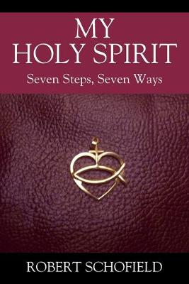 My Holy Spirit: Seven Steps, Seven Ways book