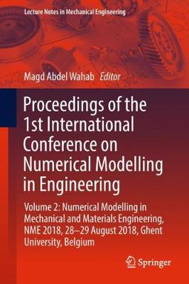 Proceedings of the 1st International Conference on Numerical Modelling in Engineering: Volume 2: Numerical Modelling in Mechanical and Materials Engineering, NME 2018, 28-29 August 2018, Ghent University, Belgium by Magd Abdel Wahab