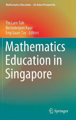 Mathematics Education in Singapore by Tin Lam Toh
