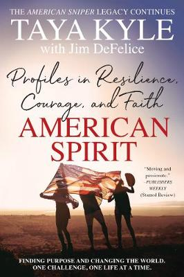 American Spirit: Profiles in Resilience, Courage, and Faith by Taya Kyle