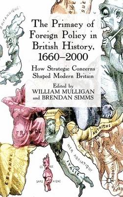 The Primacy of Foreign Policy in British History, 1660-2000 by William Mulligan