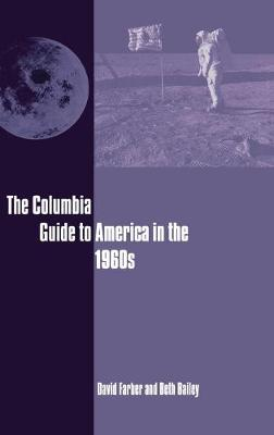 The Columbia Guide to America in the 1960s by David Farber