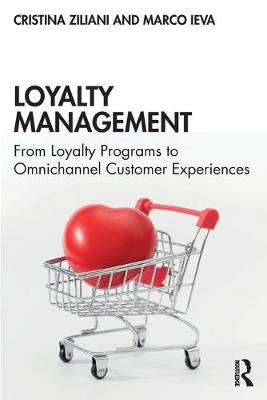 Loyalty Management: From Loyalty Programs to Omnichannel Customer Experiences by Cristina Ziliani