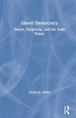 Queer Democracy: Desire, Dysphoria, and the Body Politic book