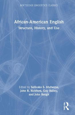 African-American English: Structure, History, and Use by Guy Bailey