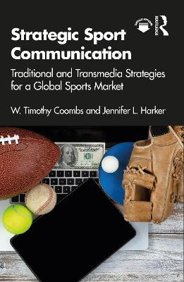 Strategic Sport Communication: Traditional and Transmedia Strategies for a Global Sports Market by W. Timothy Coombs