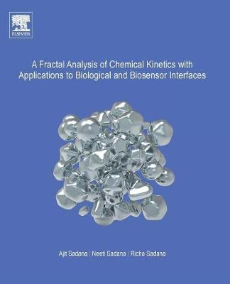 Fractal Analysis of Chemical Kinetics with Applications to Biological and Biosensor Interfaces by Ajit Sadana