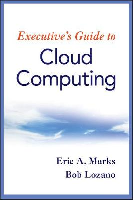 Executive's Guide to Cloud Computing by Eric A. Marks