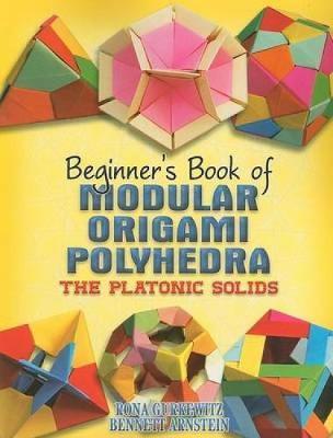 Beginner's Book of Modular Origami Polyhedra by Rona Gurkewitz