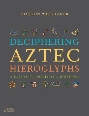 Deciphering Aztec Hieroglyphs: A Guide to Nahuatl Writing book