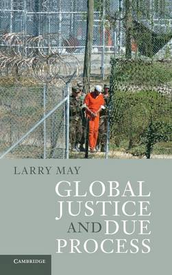 Global Justice and Due Process by Larry May