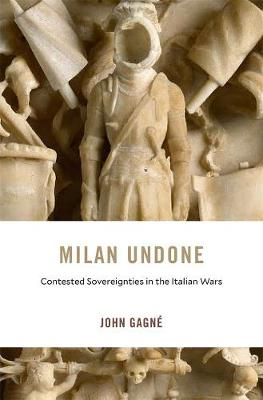 Milan Undone: Contested Sovereignties in the Italian Wars book