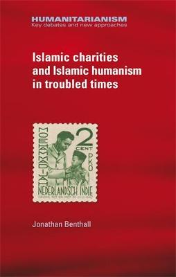 Islamic Charities and Islamic Humanism in Troubled Times by Jonathan Benthall