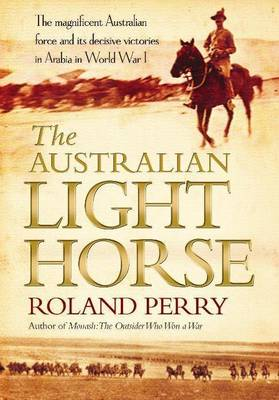 The The Australian Light Horse by Roland Perry