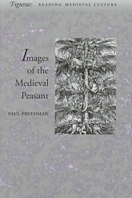 Images of the Medieval Peasant by Paul Freedman