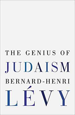 The Genius Of Judaism by Bernard-Henri Levy