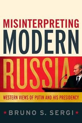 Misinterpreting Modern Russia: Western Views of Putin and His Presidency book