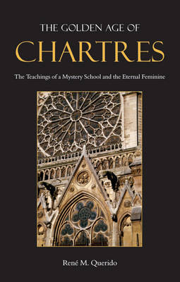 The Golden Age of Chartres by Rene M. Querido