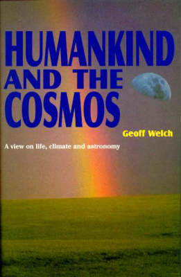 Humankind and the Cosmos: A View on Life, Climate and Astronomy by Geoff Welch