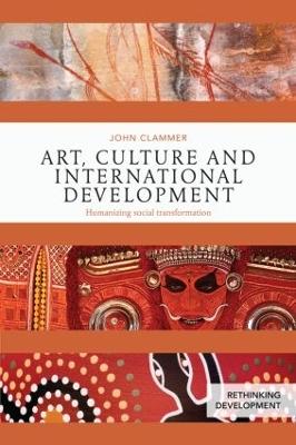 Art, Culture and International Development by John Clammer