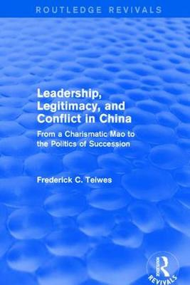 Leadership, Legitimacy, and Conflict in China by Frederick C. Teiwes