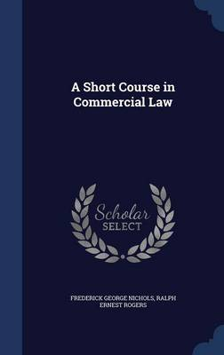 A Short Course in Commercial Law by Frederick George Nichols