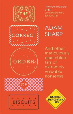 The Correct Order of Biscuits: And Other Meticulously Assembled Lists of Extremely Valuable Nonsense by Adam Sharp