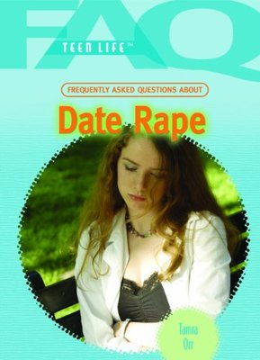 Frequently Asked Questions about Date Rape by Tamra B Orr