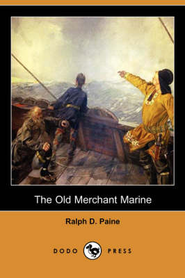 Old Merchant Marine by Ralph D Paine