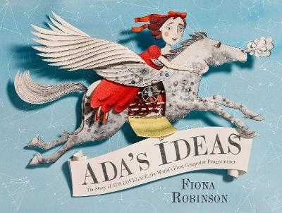 Ada's Ideas: The Story of Ada Lovelace, the World's First Compute by Fiona Robinson