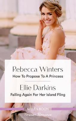 How to Propose to a Princess/Falling Again for Her Island Fling by Ellie Darkins