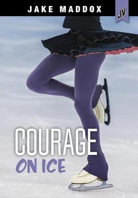 Courage On Ice by Jake Maddox