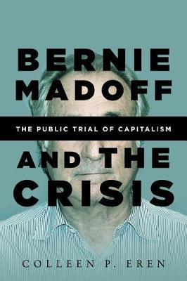 Bernie Madoff and the Crisis by Colleen P. Eren
