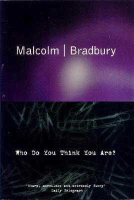 Who Do You Think You Are? by Malcolm Bradbury