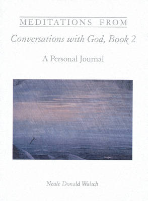 Meditations from Conversations with God, Book 2 by Neale Donald Walsch