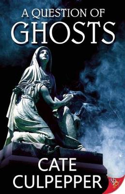 A Question of Ghosts by Cate Culpepper