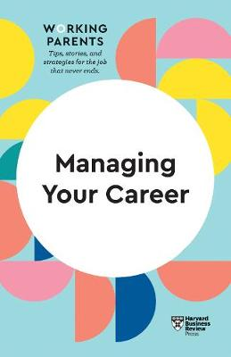Managing Your Career (HBR Working Parents Series) by Harvard Business Review