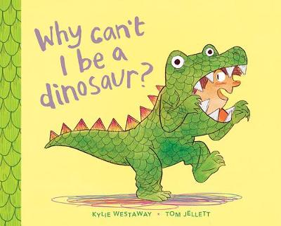 Why Can't I be a Dinosaur? by Kylie Westaway