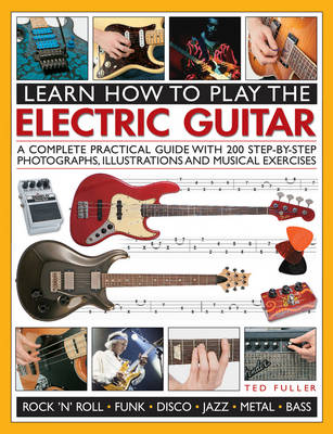 Learn How to Play the Electric Guitar by Ted Fuller
