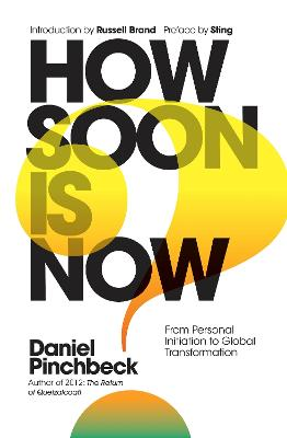 How Soon is Now by Daniel Pinchbeck