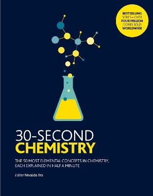 30-Second Chemistry: The 50 most elemental concepts in chemistry, each explained in half a minute. by Nivaldo J. Tro