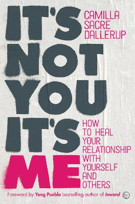 It's Not You, It's Me: How to Heal Your Relationship with Yourself and Others by Camilla Sacre-Dallerup