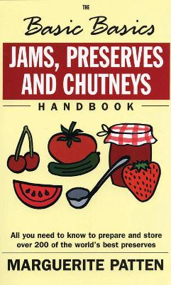 The Basic Basics Jams, Preserves and Chutneys by Marguerite Patten