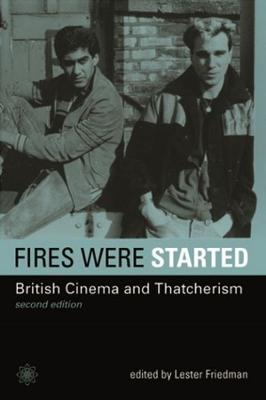 Fires Were Started - British Cinema and Thatcherism 2e by Lester D. Friedman