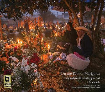 On the Path of the Marigolds: Living Traditions of Mexico's Day of the Dead by Ann Murdy