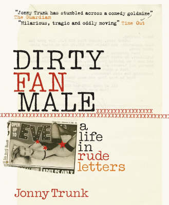 Dirty Fan Male: A Life in (Rude) Letters by Jonny Trunk