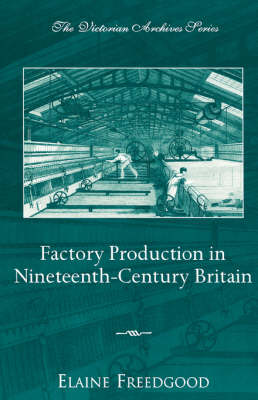 Factory Production in Nineteenth-century Britain by Elaine Freedgood