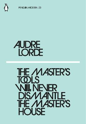 Master's Tools Will Never Dismantle the Master's House by Audre Lorde